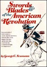 Swords and Blades of the American Revolution by George Neumann [#GB7]