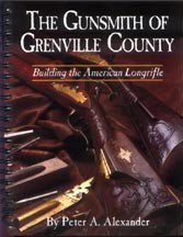 Gunsmith of Greenville County - Building the American Long Rifle by Peter A. Alexander [#GB8]